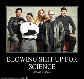 BLOWING SHIT UP FOR SCIENCE