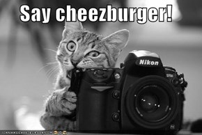 Say cheezburger!