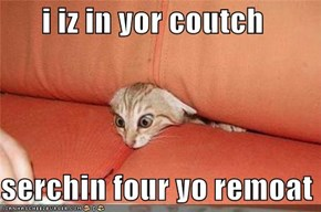 i iz in yor coutch  serchin four yo remoat