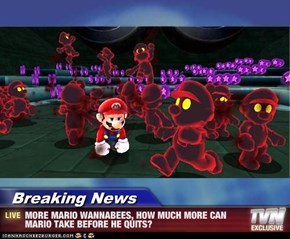 Breaking News - MORE MARIO WANNABEES, HOW MUCH MORE CAN MARIO TAKE BEFORE HE QUITS?