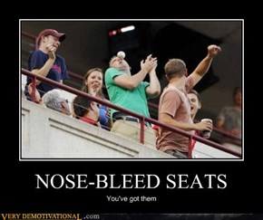 NOSE-BLEED SEATS
