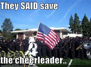 They SAID save  the cheerleader..