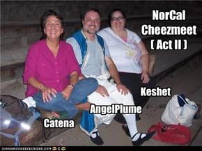 NorCal Cheezmeet (Act II)
