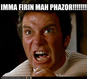 IMMA FIRIN MAH PHAZOR!!!!!!!