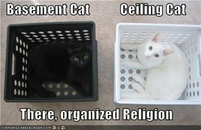 Basement Cat           Ceiling Cat  There, organized Religion