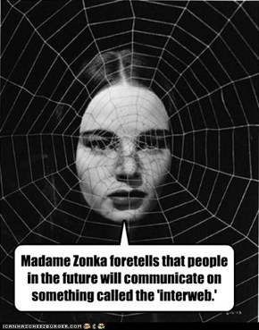 Madame Zonka foretells that people in the future will communicate on something called the 'interweb.'