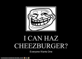 I CAN HAZ CHEEZBURGER?