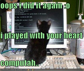 oops i did it again :o i played with your heart computah..