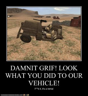 DAMNIT GRIF! LOOK WHAT YOU DID TO OUR VEHICLE!