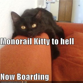 Monorail Kitty to hell Now Boarding