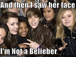 And then I saw her face  I'm Not a Belieber