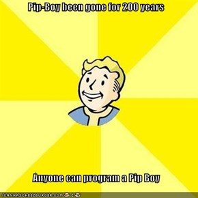 Pip-Boy been gone for 200 years  Anyone can program a Pip Boy