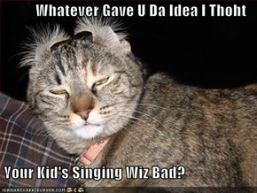 Whatever Gave U Da Idea I Thoht   Your Kid's Singing Wiz Bad?