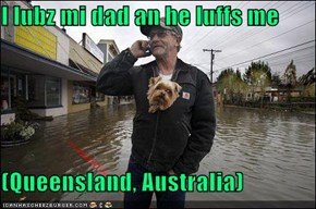 I lubz mi dad an he luffs me  (Queensland, Australia)