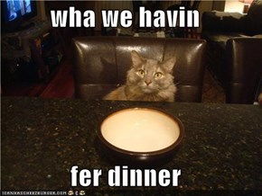 wha we havin  fer dinner
