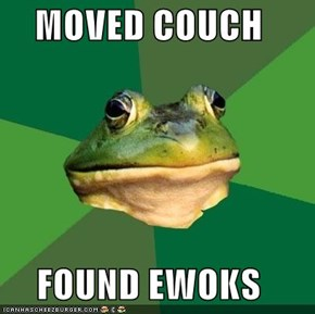 MOVED COUCH  FOUND EWOKS