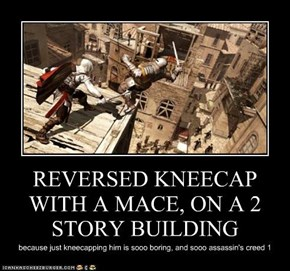 REVERSED KNEECAP WITH A MACE, ON A 2 STORY BUILDING