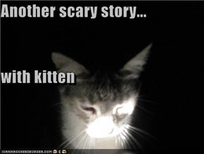 Another scary story... with kitten