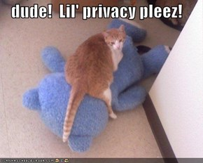 dude!  Lil' privacy pleez!