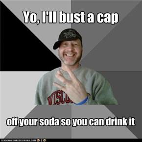 Yo, I'll bust a cap