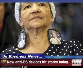 In Business News... - New anti-BS devices hit stores today.