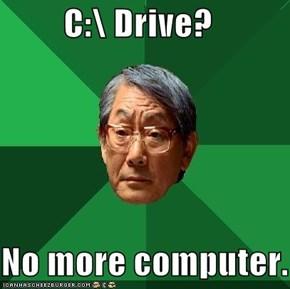 C:\ Drive?  No more computer.