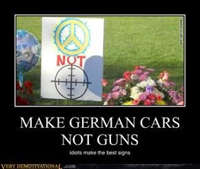 MAKE GERMAN CARS NOT GUNS