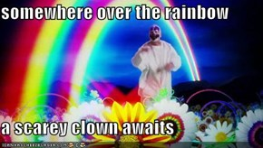 somewhere over the rainbow  a scarey clown awaits