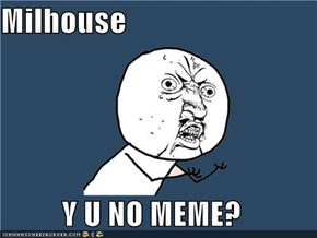 Milhouse  Y U NO MEME?