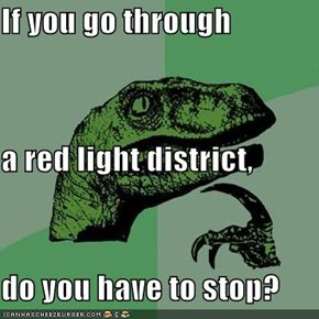If you go through  a red light district, do you have to stop?