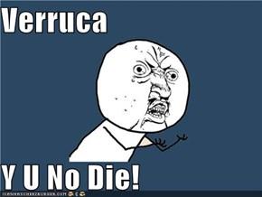 Verruca  Y U No Die!