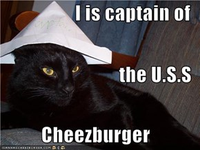 I is captain of  the U.S.S Cheezburger