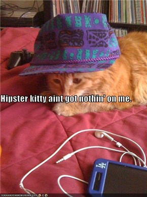 Hipster kitty aint got nothin' on me.