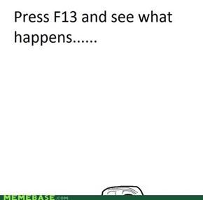 F13. Press It.