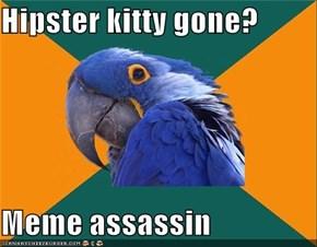 Hipster kitty gone?  Meme assassin