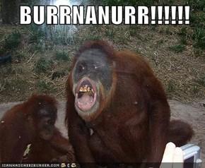 BURRNANURR!!!!!!