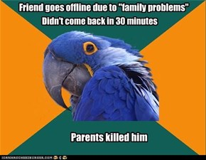 "Friend goes offline due to ""family problems"""