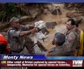 Monty News - Killer rabbit of Bristol captured by special forces... temporarily. Memorial for special forces on Saturday.