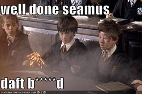 well done seamus  daft b*****d