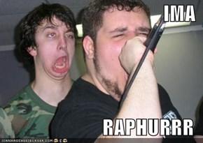 IMA  RAPHURRR