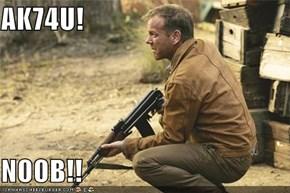 AK74U!  N00B!!