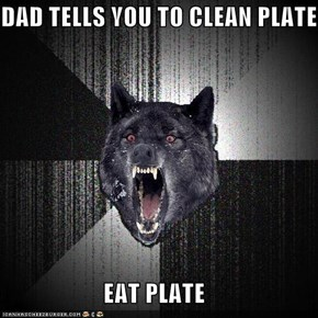 DAD TELLS YOU TO CLEAN PLATE  EAT PLATE