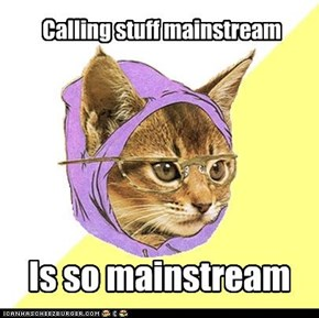 The Mainstream is mainstream...