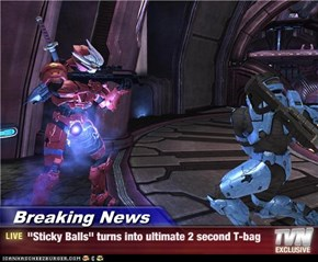 "Breaking News - ""Sticky Balls"" turns into ultimate 2 second T-bag"