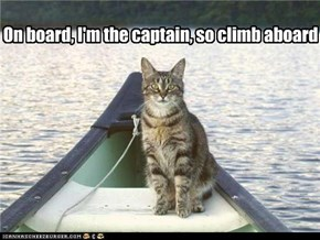 On board, I'm the captain, so climb aboard