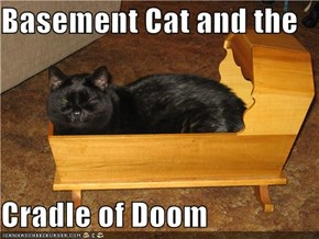 Basement Cat and the   Cradle of Doom