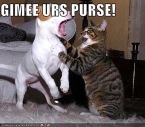 GIMEE URS PURSE!