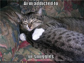Ai'm addicted to  ur snuggles