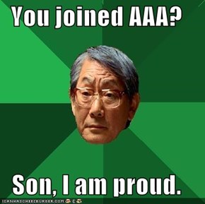 You joined AAA?  Son, I am proud.