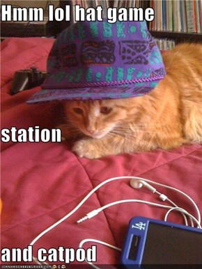 Hmm lol hat game  station and catpod